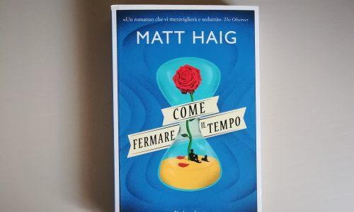 Come fermare il tempo: il romanzo bestseller di Matt Haig sul tema della lunga vita