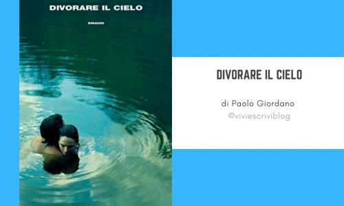 Divorare il cielo: l'ultimo romanzo di Paolo Giordano